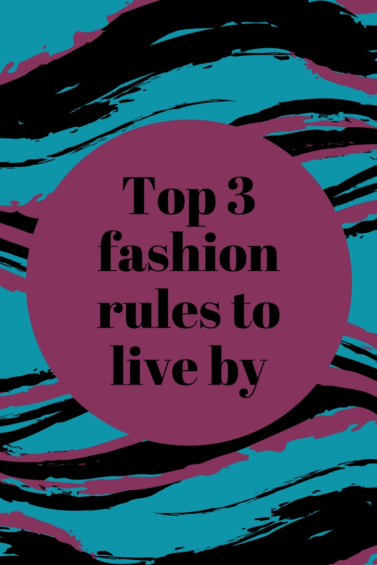 Top 3 fashion rules to liveby